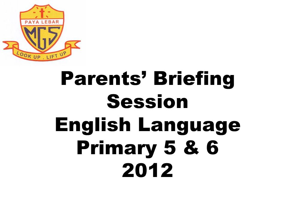 Parents' Briefing Session English Language Primary 5 &