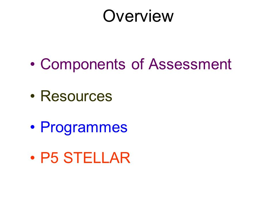 Overview Components of Assessment Resources Programmes P5 STELLAR