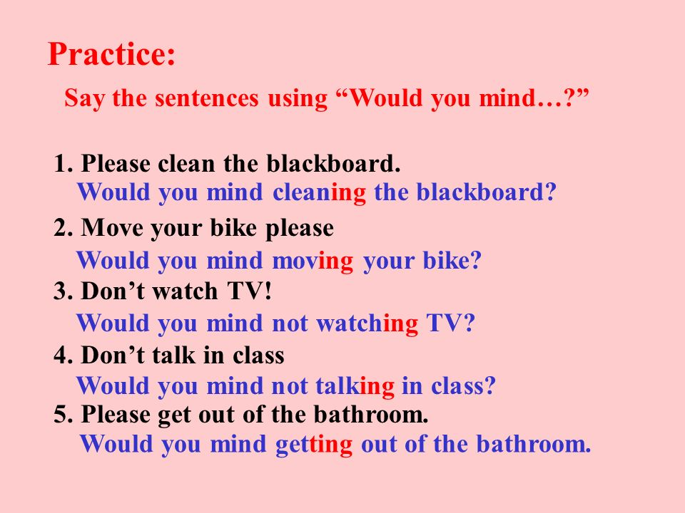 Say the sentences using Would you mind…