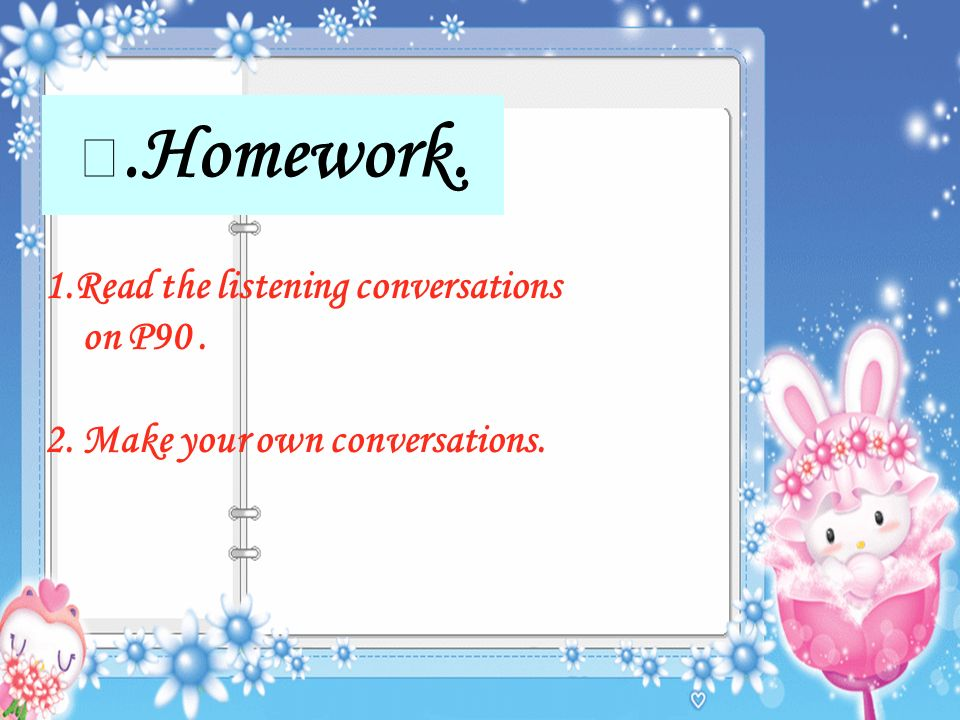 Ⅶ.Homework. 1.Read the listening conversations on P90 .