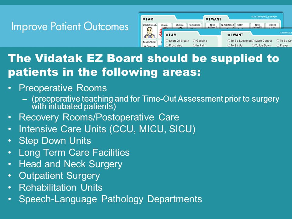 The Vidatak EZ Board should be supplied to patients in the following areas: