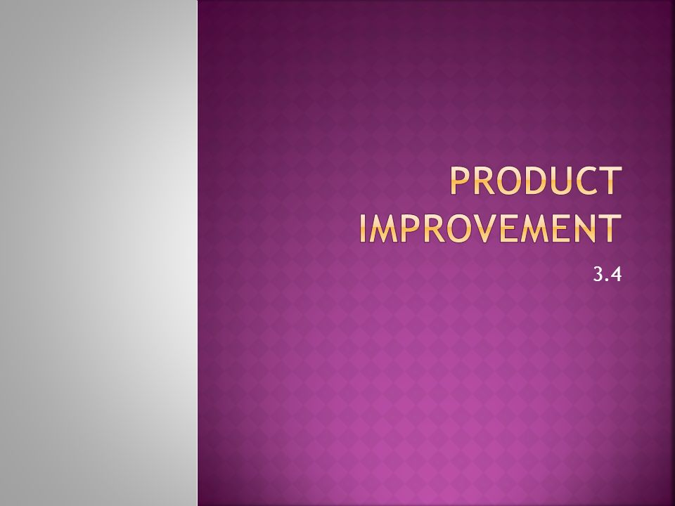 Product Improvement 3.4