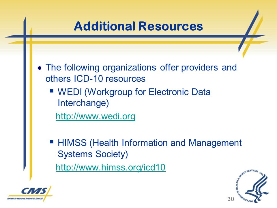 Additional Resources The following organizations offer providers and others ICD-10 resources. WEDI (Workgroup for Electronic Data Interchange)
