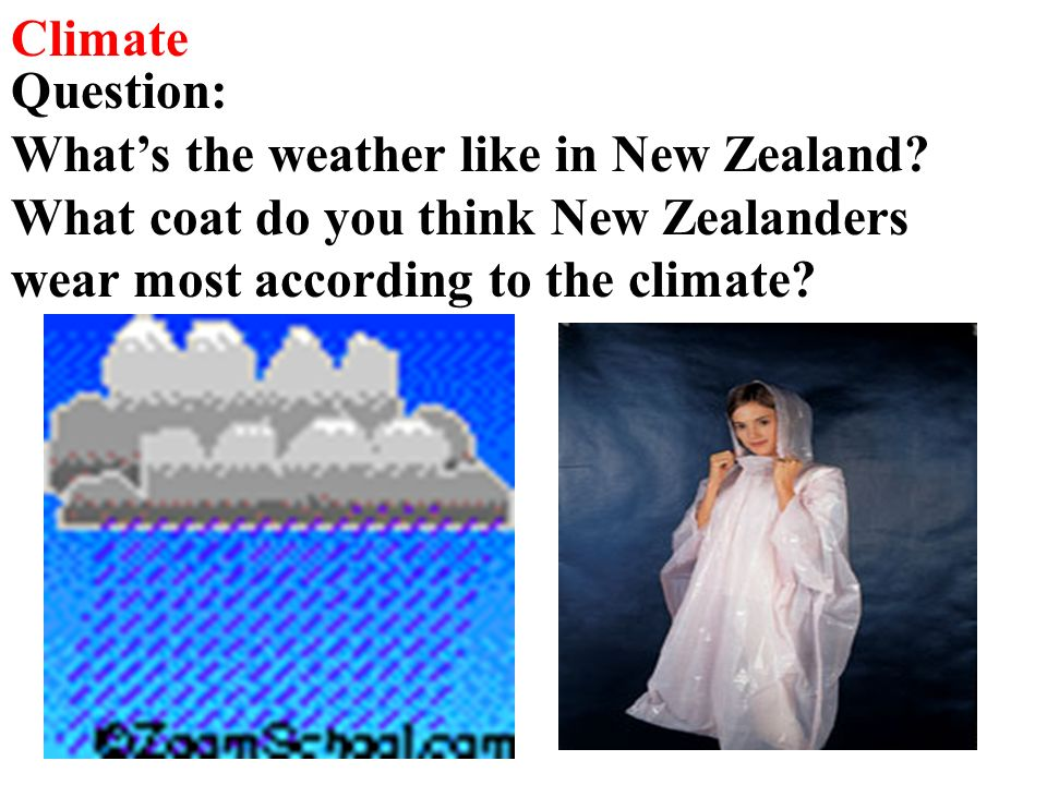Climate Question: What's the weather like in New Zealand.