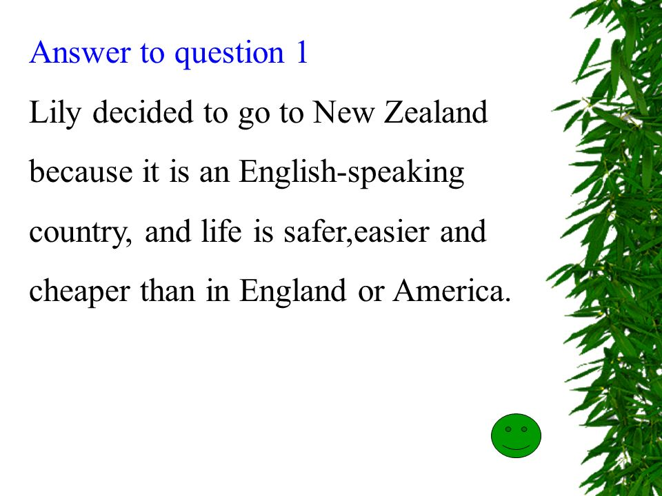 Answer to question 1 Lily decided to go to New Zealand. because it is an English-speaking. country, and life is safer,easier and.