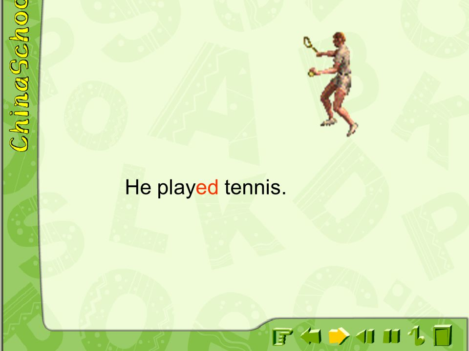 He played tennis.