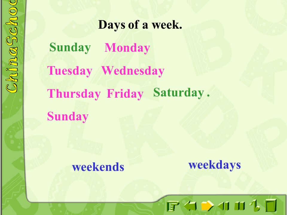 Days of a week. Monday. Tuesday Wednesday. Thursday Friday. Sunday. Sunday. Saturday . weekdays.