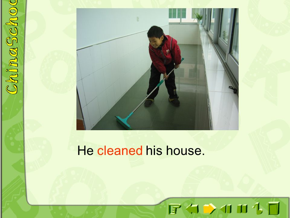 He cleaned his house.