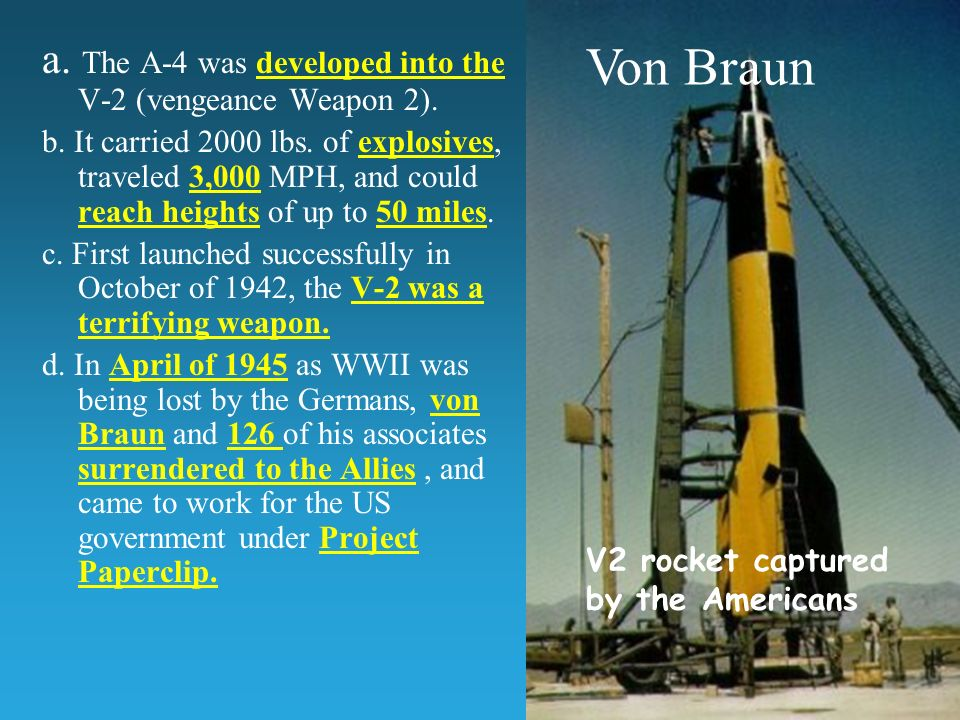 Von Braun a. The A-4 was developed into the V-2 (vengeance Weapon 2).