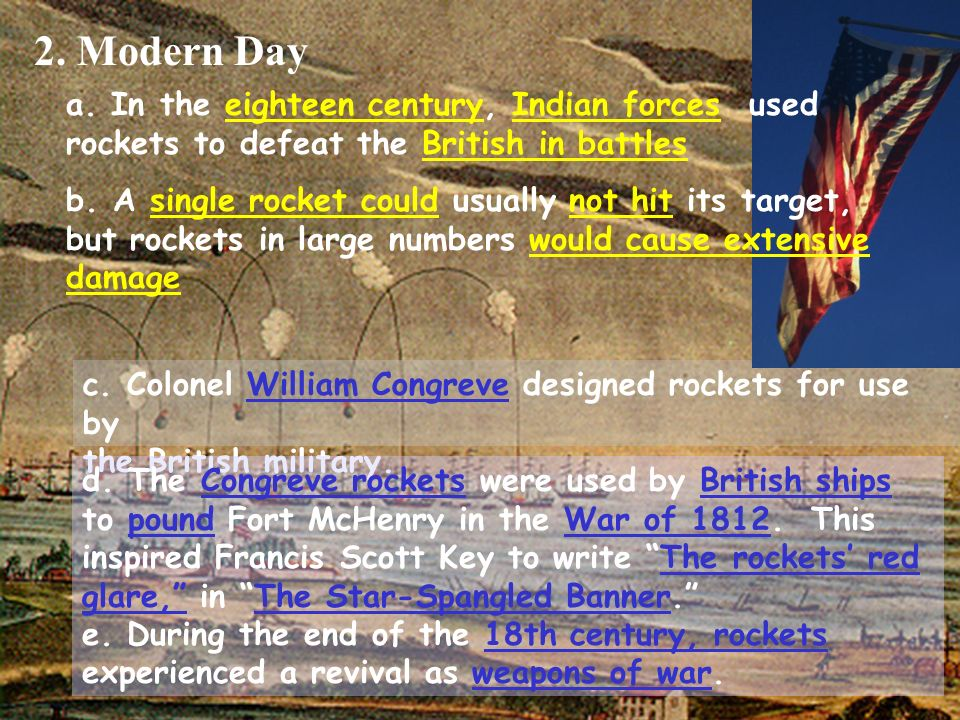 2. Modern Day a. In the eighteen century, Indian forces used rockets to defeat the British in battles.