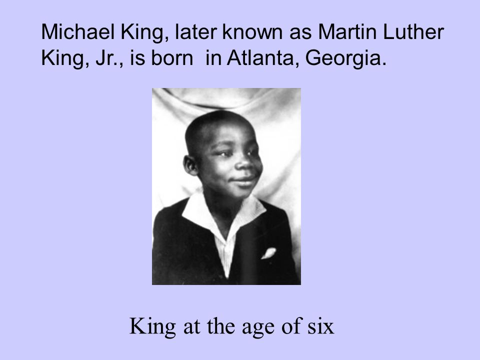 Michael King, later known as Martin Luther King, Jr