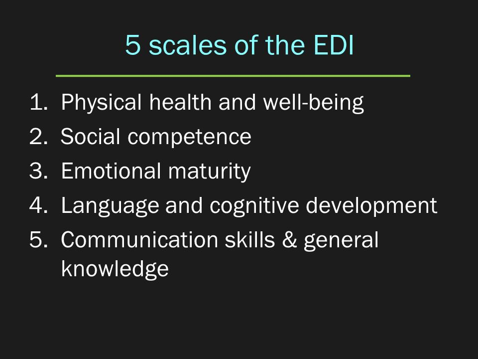5 scales of the EDI Physical health and well-being Social competence