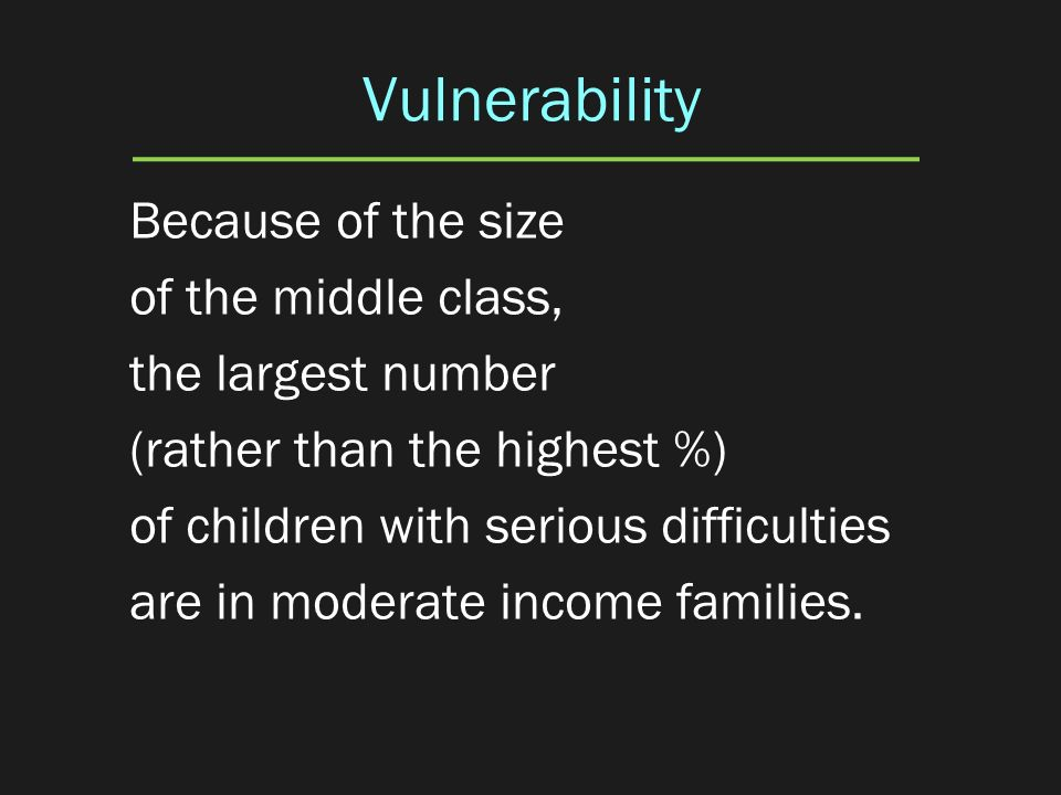 Vulnerability Because of the size of the middle class,
