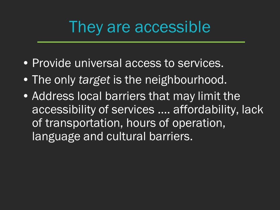 They are accessible Provide universal access to services.