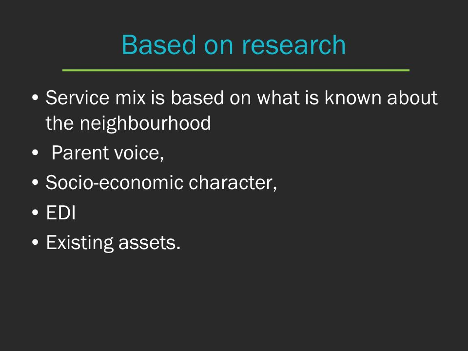 Based on research Service mix is based on what is known about the neighbourhood. Parent voice, Socio-economic character,