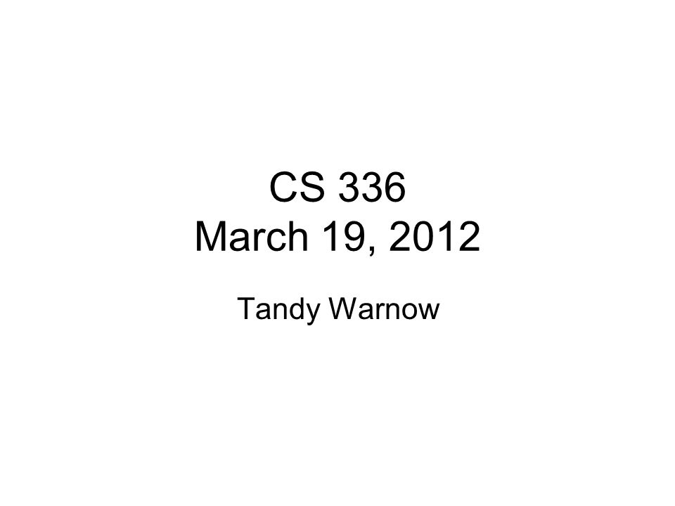CS 336 March 19, 2012 Tandy Warnow