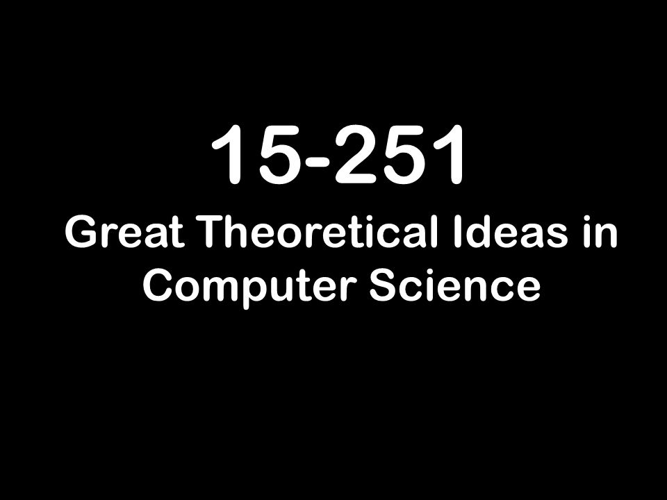 Great Theoretical Ideas in Computer Science