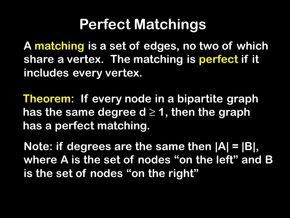 Perfect Matchings A matching is a set of edges, no two of which share a vertex. The matching is perfect if it includes every vertex.