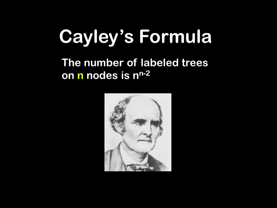 Cayley's Formula The number of labeled trees on n nodes is nn-2