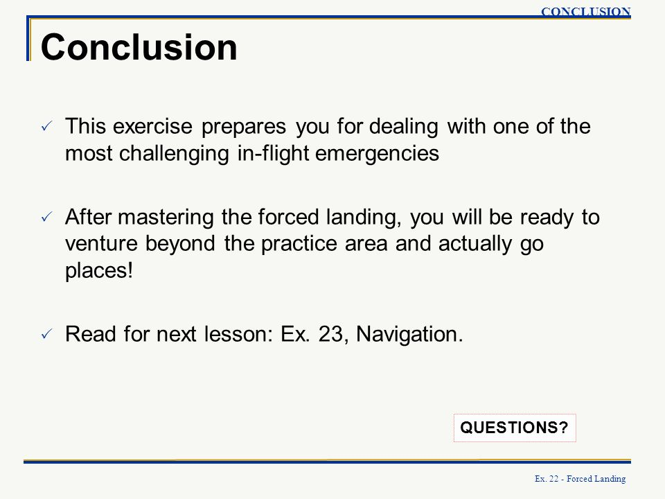 CONCLUSION Conclusion. This exercise prepares you for dealing with one of the most challenging in-flight emergencies.