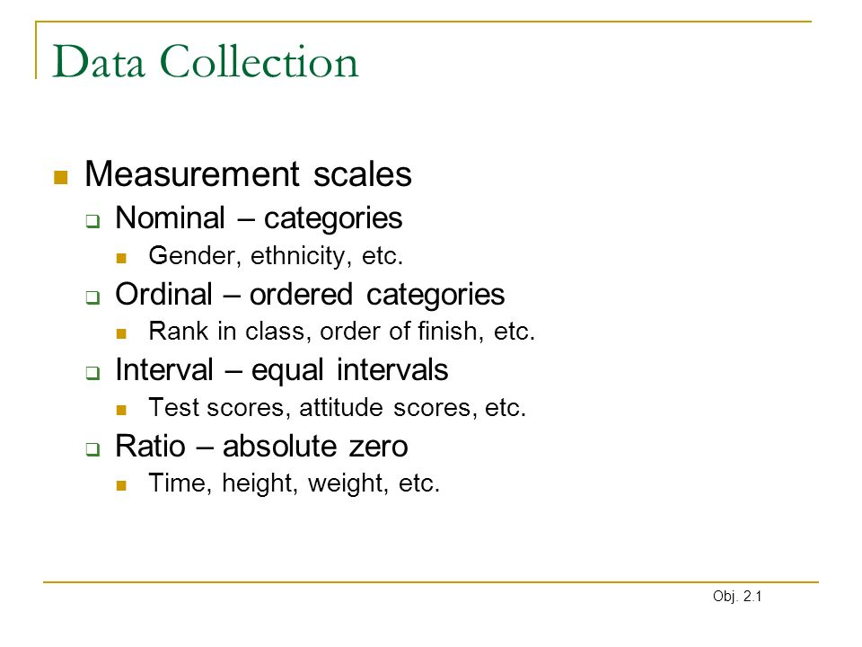 Data Collection Measurement scales Nominal – categories