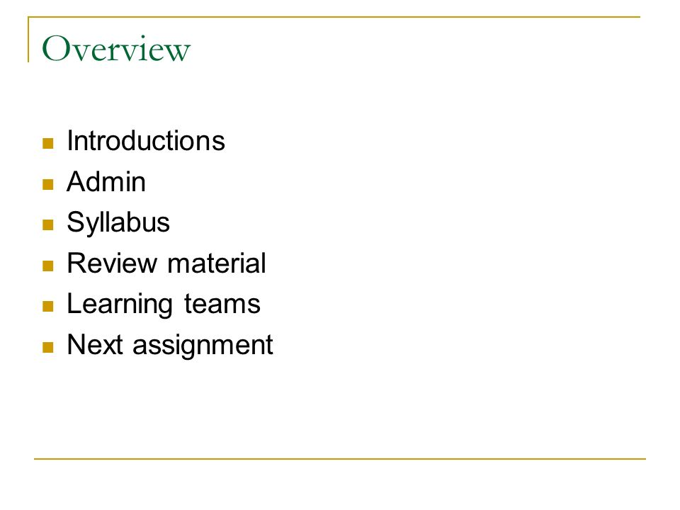 Overview Introductions Admin Syllabus Review material Learning teams