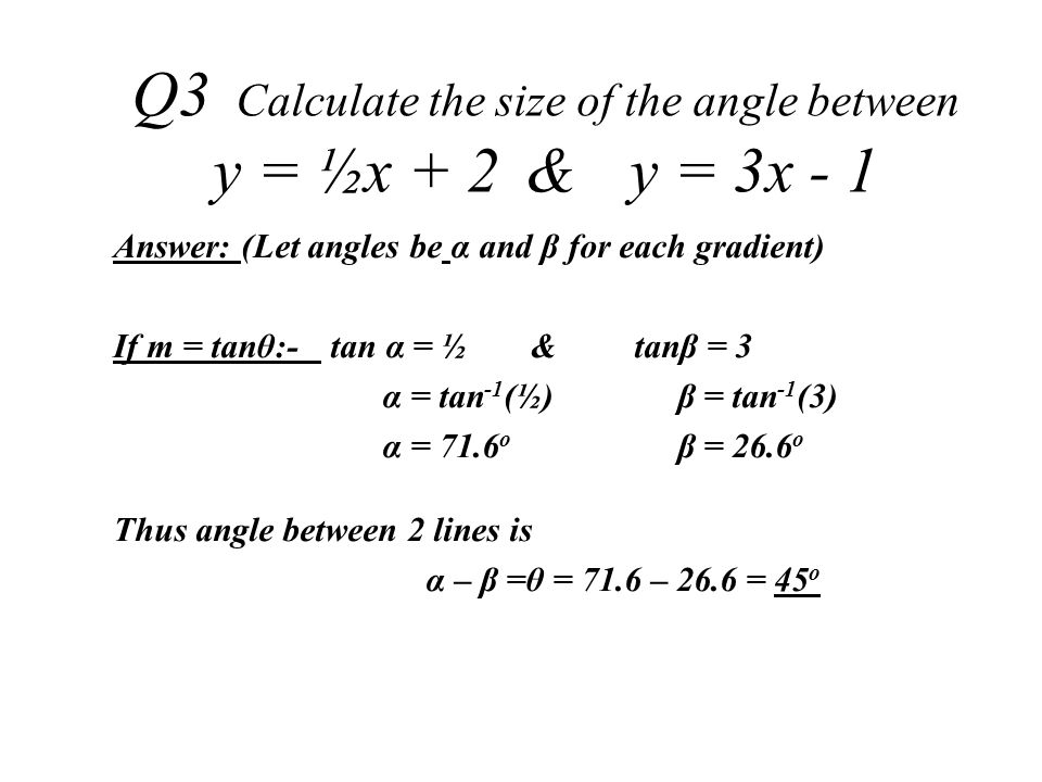 Q3 Calculate the size of the angle between y = ½x + 2 & y = 3x - 1