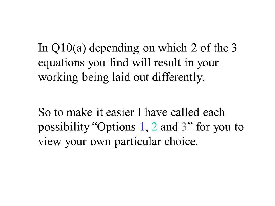 In Q10(a) depending on which 2 of the 3 equations you find will result in your working being laid out differently.