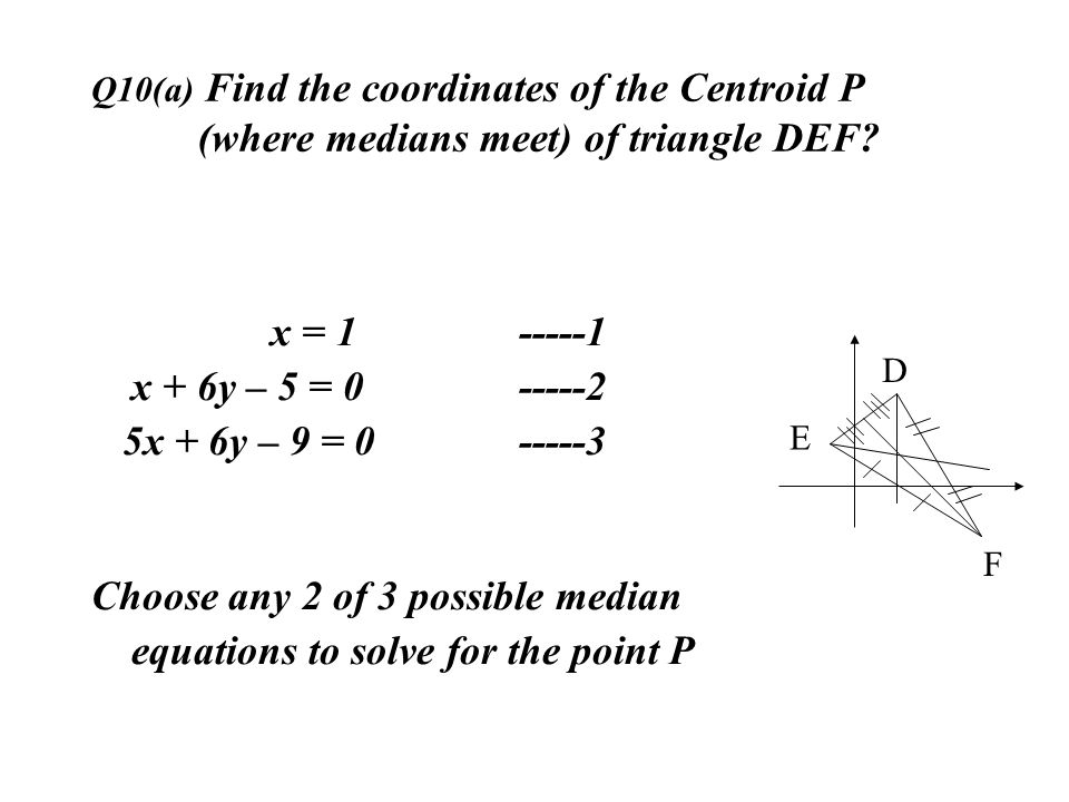 Choose any 2 of 3 possible median equations to solve for the point P
