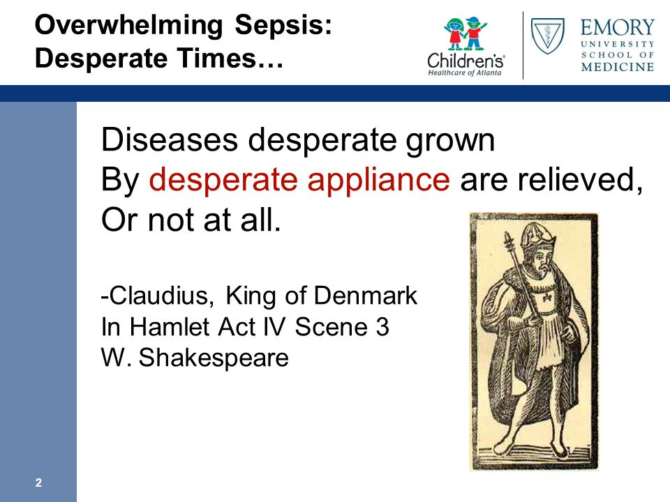 Overwhelming Sepsis: Desperate Times…