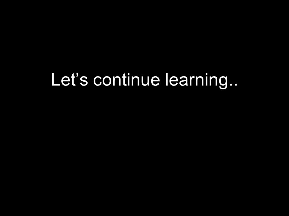 Let's continue learning..