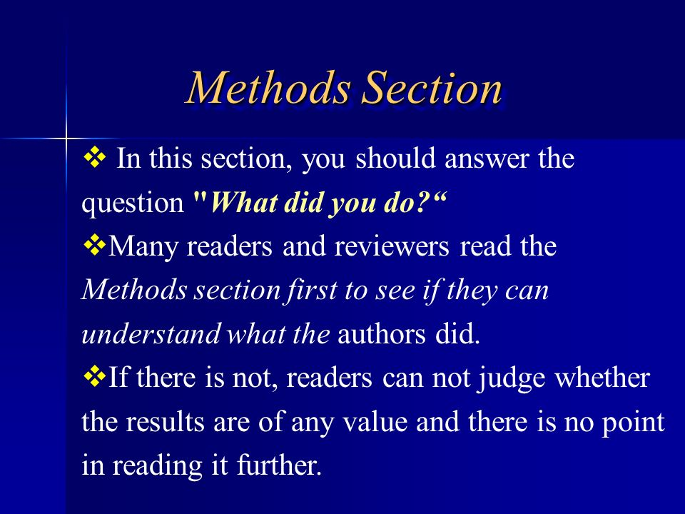 Methods Section In this section, you should answer the question What did you do