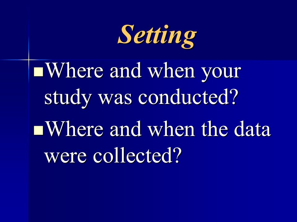 Setting Where and when your study was conducted