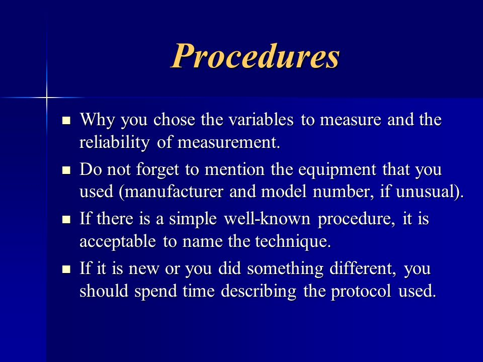 Procedures Why you chose the variables to measure and the reliability of measurement.