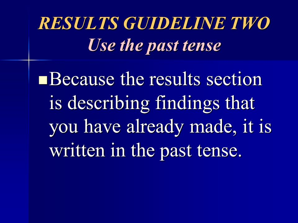 RESULTS GUIDELINE TWO Use the past tense