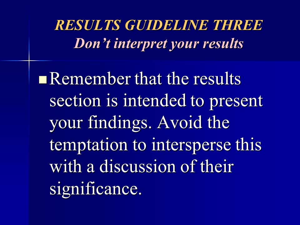 RESULTS GUIDELINE THREE Don't interpret your results