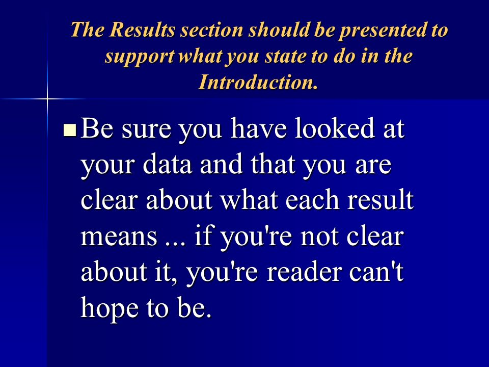 The Results section should be presented to support what you state to do in the Introduction.