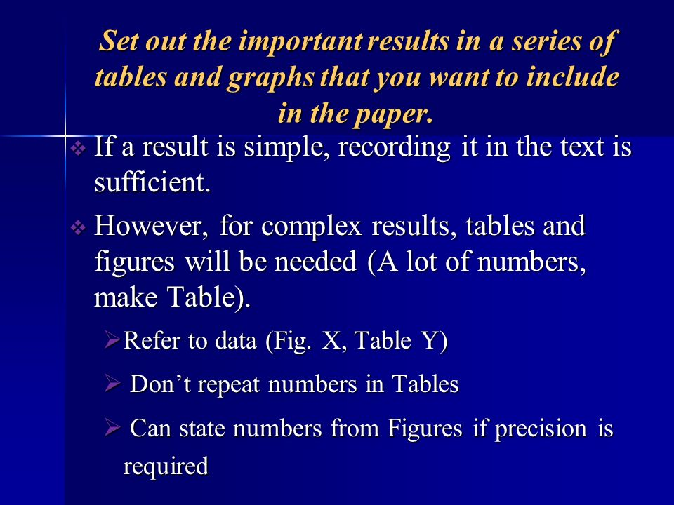 If a result is simple, recording it in the text is sufficient.