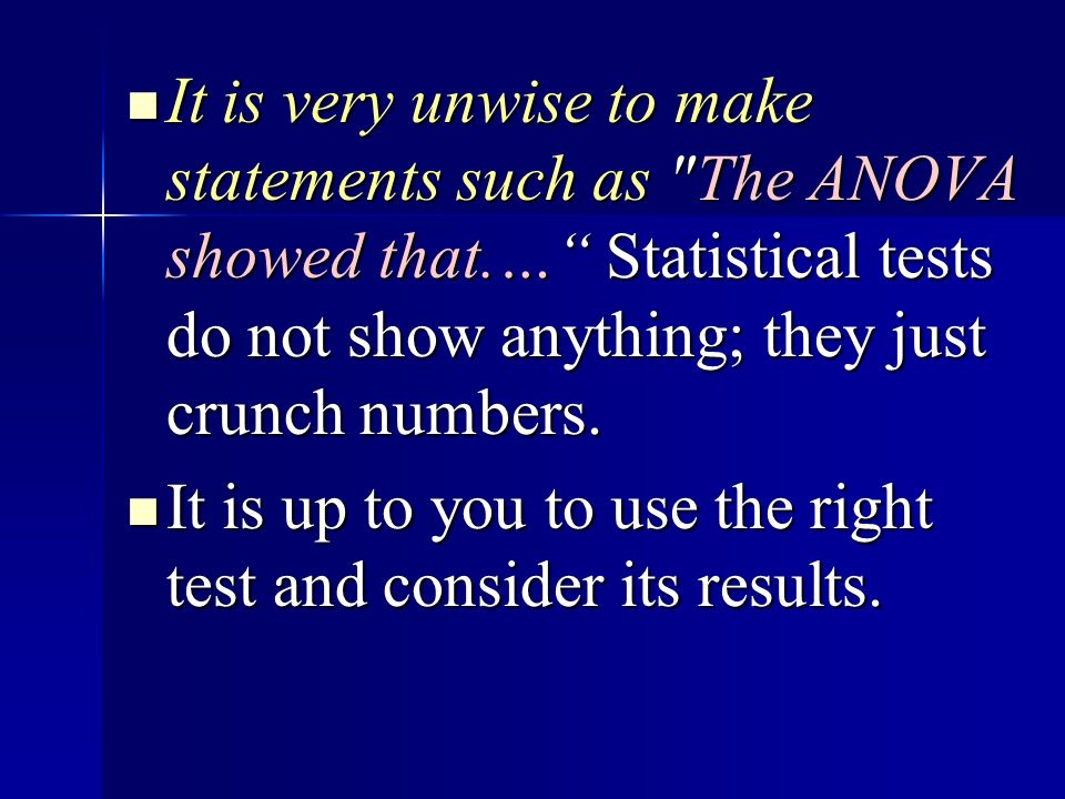 It is very unwise to make statements such as The ANOVA showed that