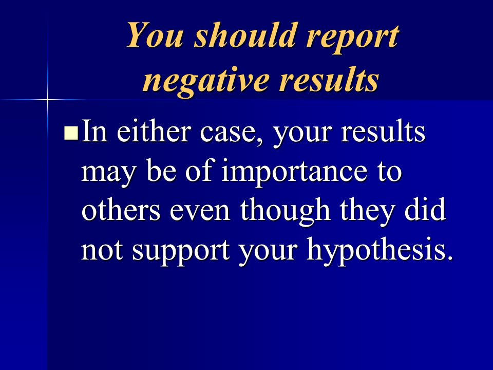 You should report negative results