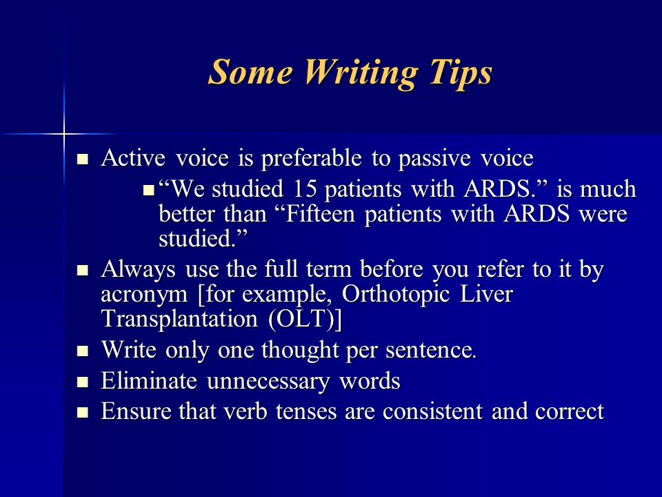 Some Writing Tips Active voice is preferable to passive voice