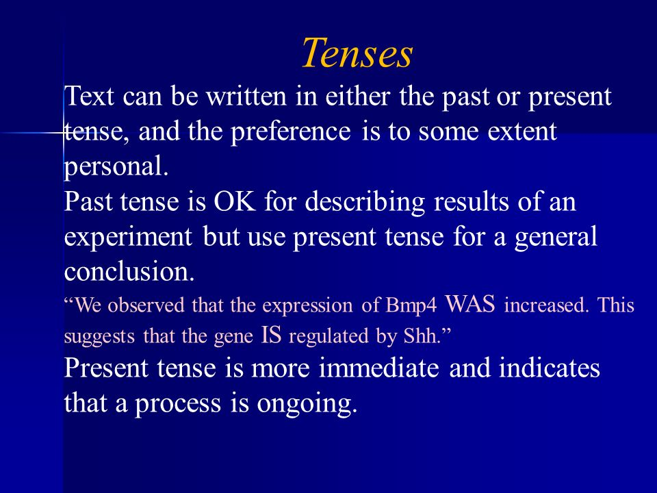 Tenses Text can be written in either the past or present tense, and the preference is to some extent personal.