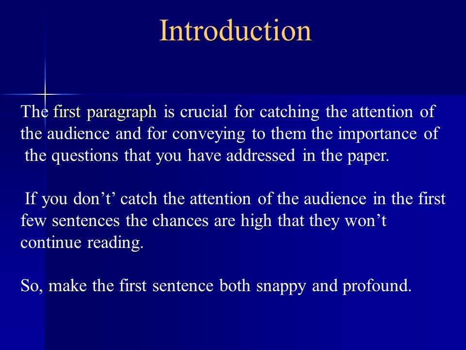 Introduction The first paragraph is crucial for catching the attention of. the audience and for conveying to them the importance of.