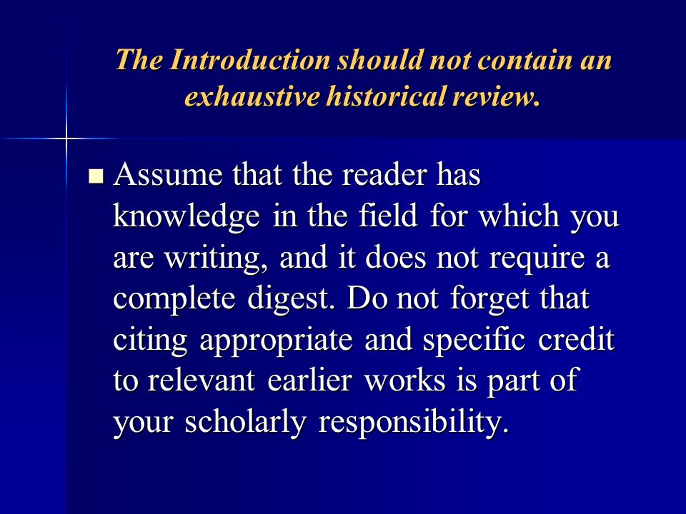 The Introduction should not contain an exhaustive historical review.