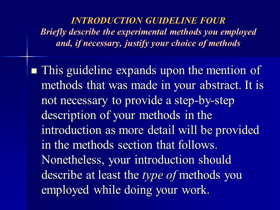 INTRODUCTION GUIDELINE FOUR Briefly describe the experimental methods you employed and, if necessary, justify your choice of methods