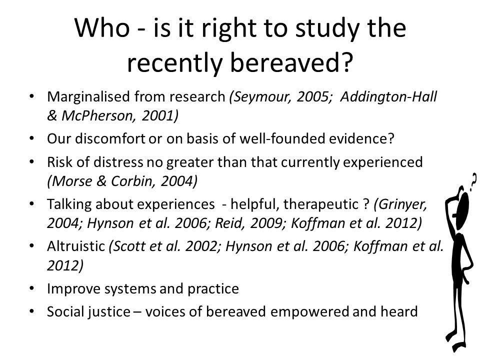 Who - is it right to study the recently bereaved