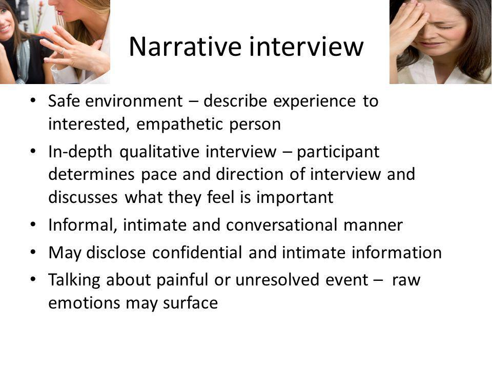 Narrative interview Safe environment – describe experience to interested, empathetic person.