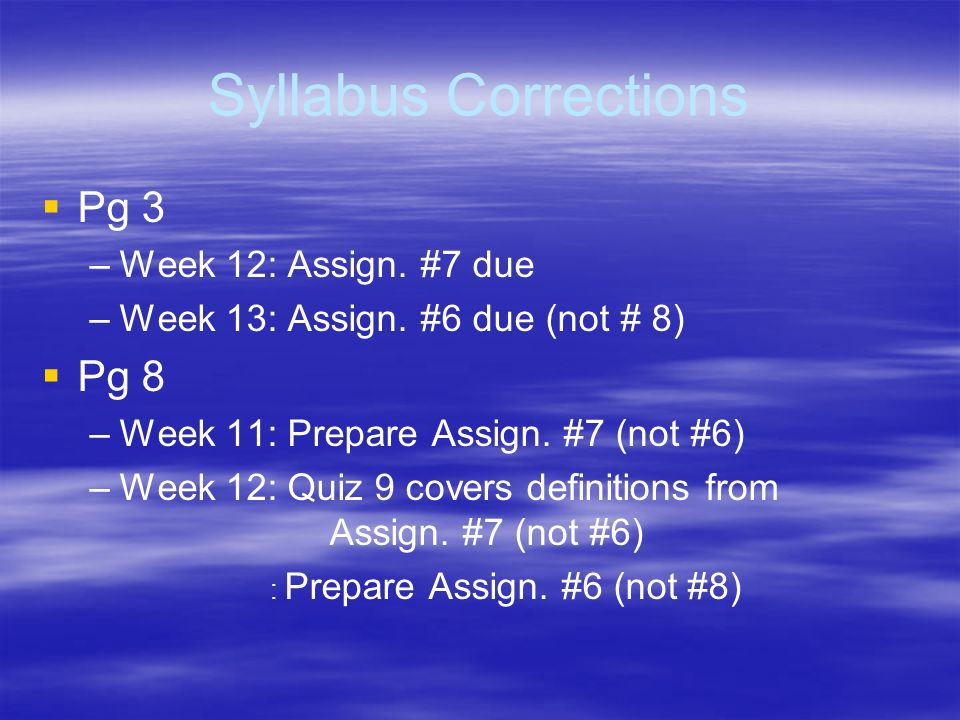 Syllabus Corrections Pg 3 Pg 8 Week 12: Assign. #7 due