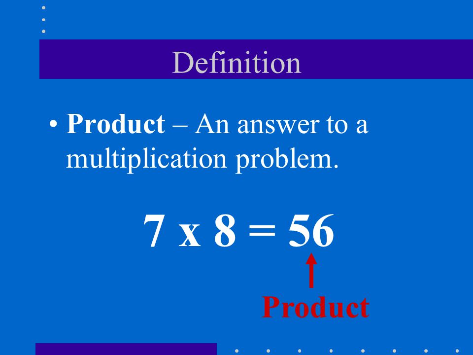 Definition Product Product – An answer to a multiplication problem.