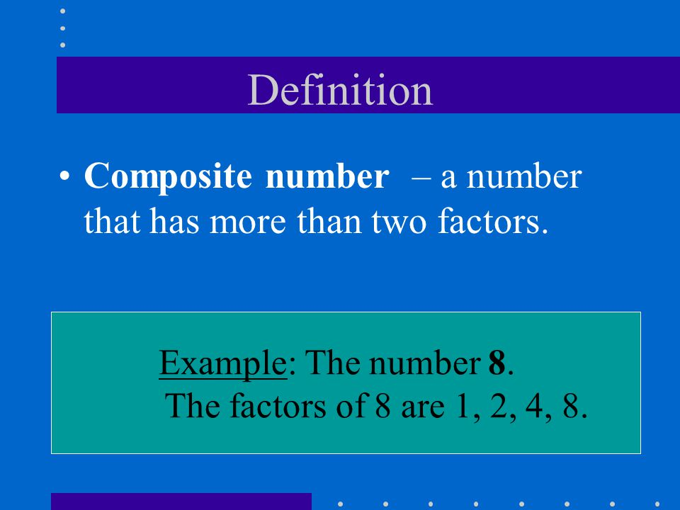 Definition Composite number – a number that has more than two factors.